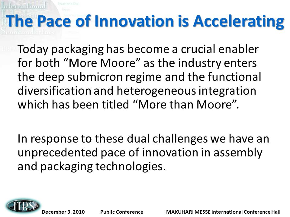 December 3, 2010 Public Conference MAKUHARI MESSE International Conference Hall The Pace of Innovation is Accelerating Today packaging has become a cr