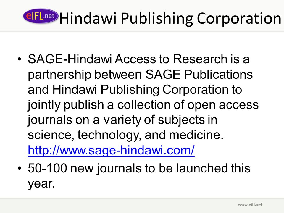 Hindawi Publishing Corporation SAGE-Hindawi Access to Research is a partnership between SAGE Publications and Hindawi Publishing Corporation to jointly publish a collection of open access journals on a variety of subjects in science, technology, and medicine.