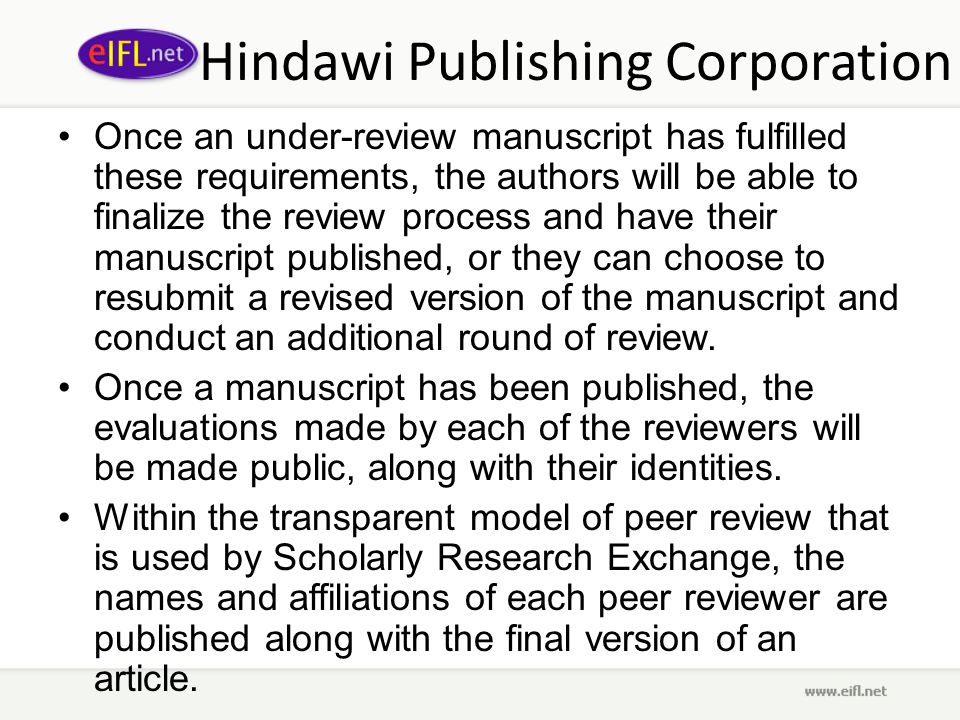 Hindawi Publishing Corporation Once an under-review manuscript has fulfilled these requirements, the authors will be able to finalize the review process and have their manuscript published, or they can choose to resubmit a revised version of the manuscript and conduct an additional round of review.