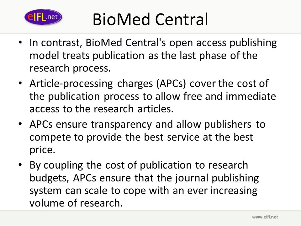 BioMed Central In contrast, BioMed Central s open access publishing model treats publication as the last phase of the research process.
