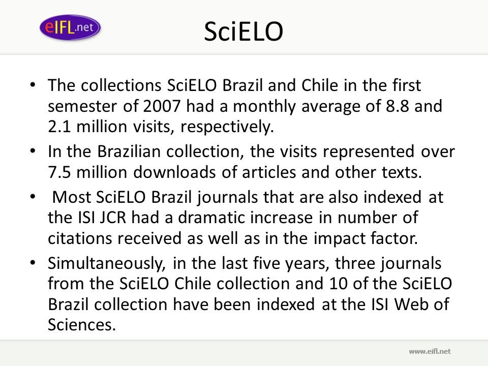 SciELO The collections SciELO Brazil and Chile in the first semester of 2007 had a monthly average of 8.8 and 2.1 million visits, respectively.