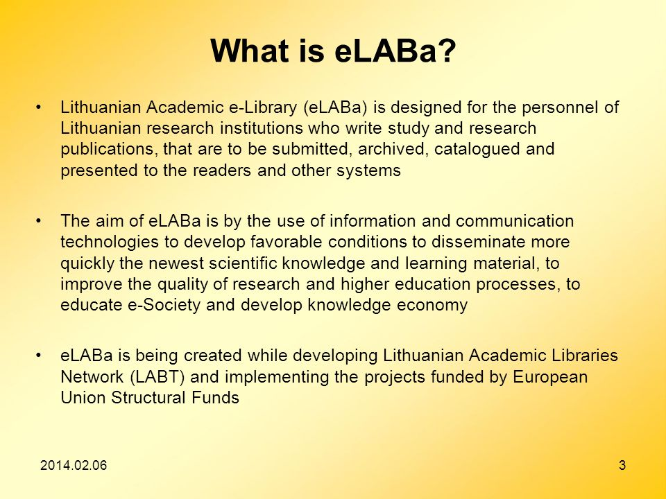 2014.02.063 What is eLABa? Lithuanian Academic e-Library (eLABa) is designed for the personnel of Lithuanian research institutions who write study and