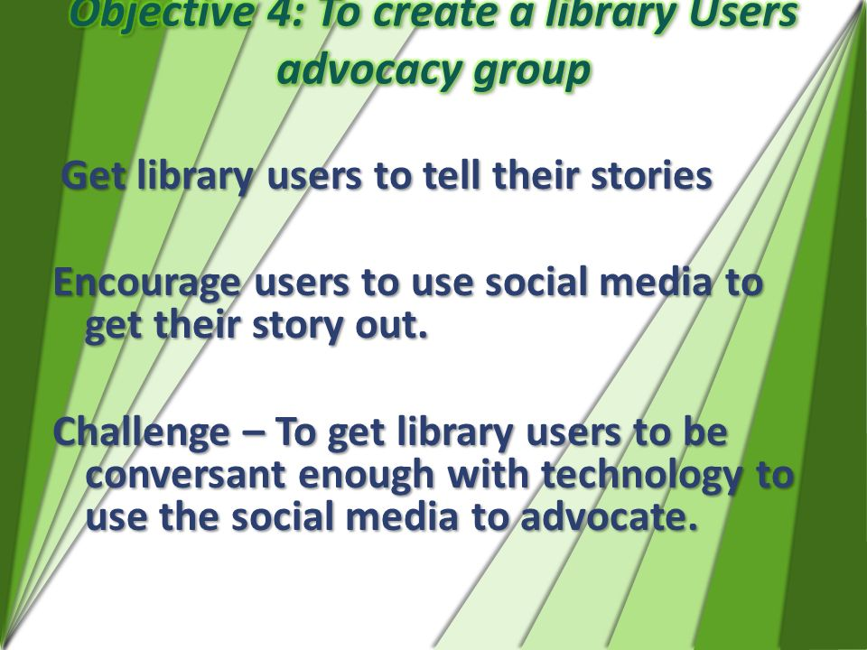 Get library users to tell their stories Get library users to tell their stories Encourage users to use social media to get their story out. Challenge