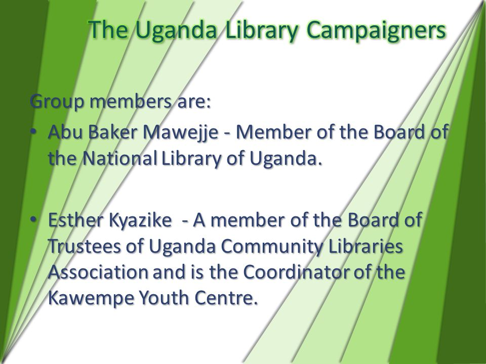 Group members are: Abu Baker Mawejje- Member of the Board of the National Library of Uganda. Abu Baker Mawejje- Member of the Board of the National Li