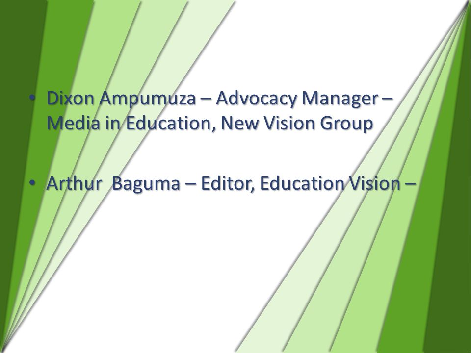 Dixon Ampumuza – Advocacy Manager – Media in Education, New Vision Group Dixon Ampumuza – Advocacy Manager – Media in Education, New Vision Group Arth
