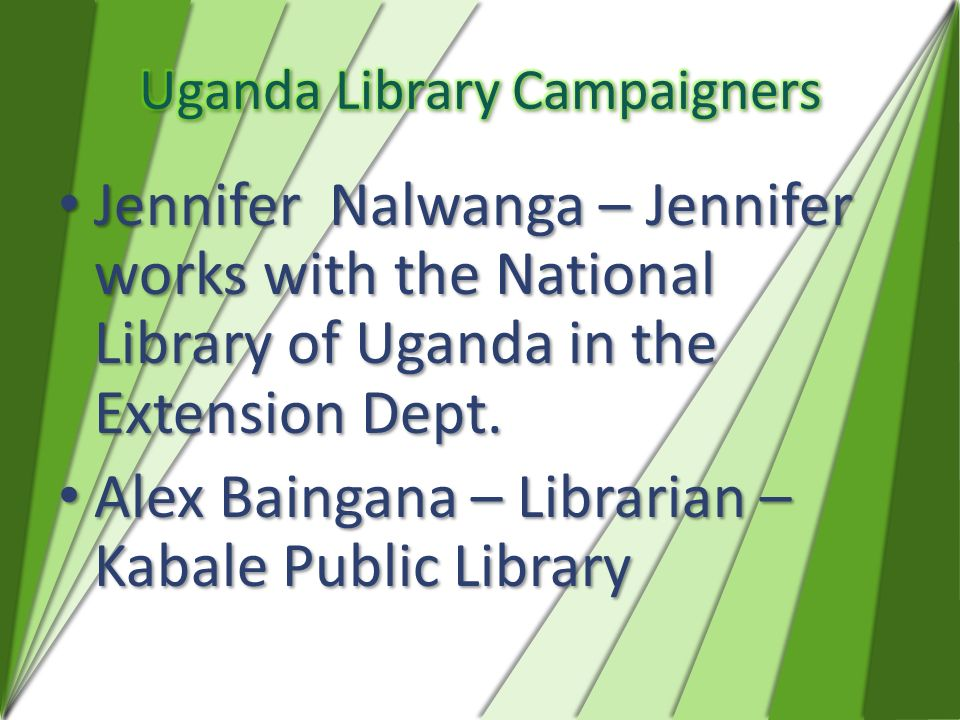 Jennifer Nalwanga – Jennifer works with the National Library of Uganda in the Extension Dept. Jennifer Nalwanga – Jennifer works with the National Lib