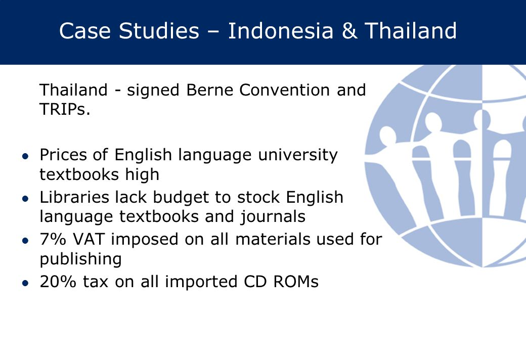 Case Studies – Indonesia & Thailand Thailand - signed Berne Convention and TRIPs.