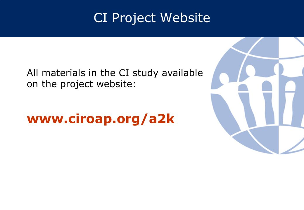 CI Project Website All materials in the CI study available on the project website: www.ciroap.org/a2k