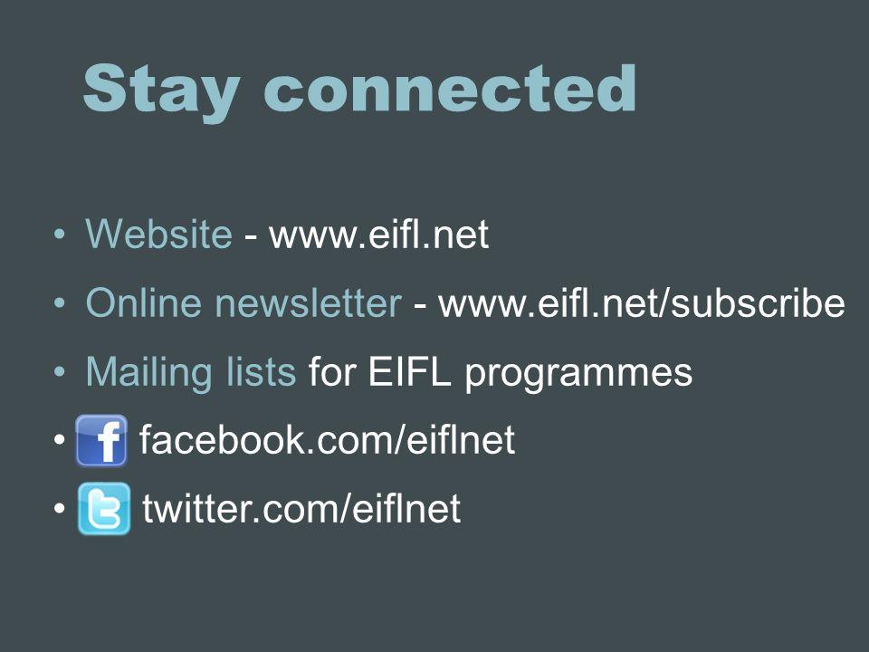 Stay connected Website - www.eifl.net Online newsletter - www.eifl.net/subscribe Mailing lists for EIFL programmes facebook.com/eiflnet twitter.com/eiflnet