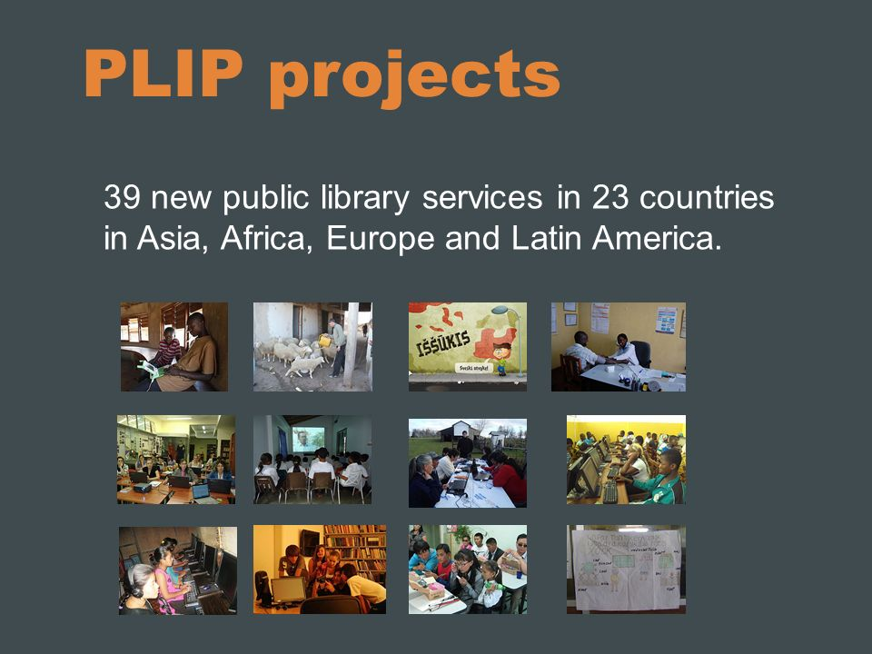PLIP projects 39 new public library services in 23 countries in Asia, Africa, Europe and Latin America.