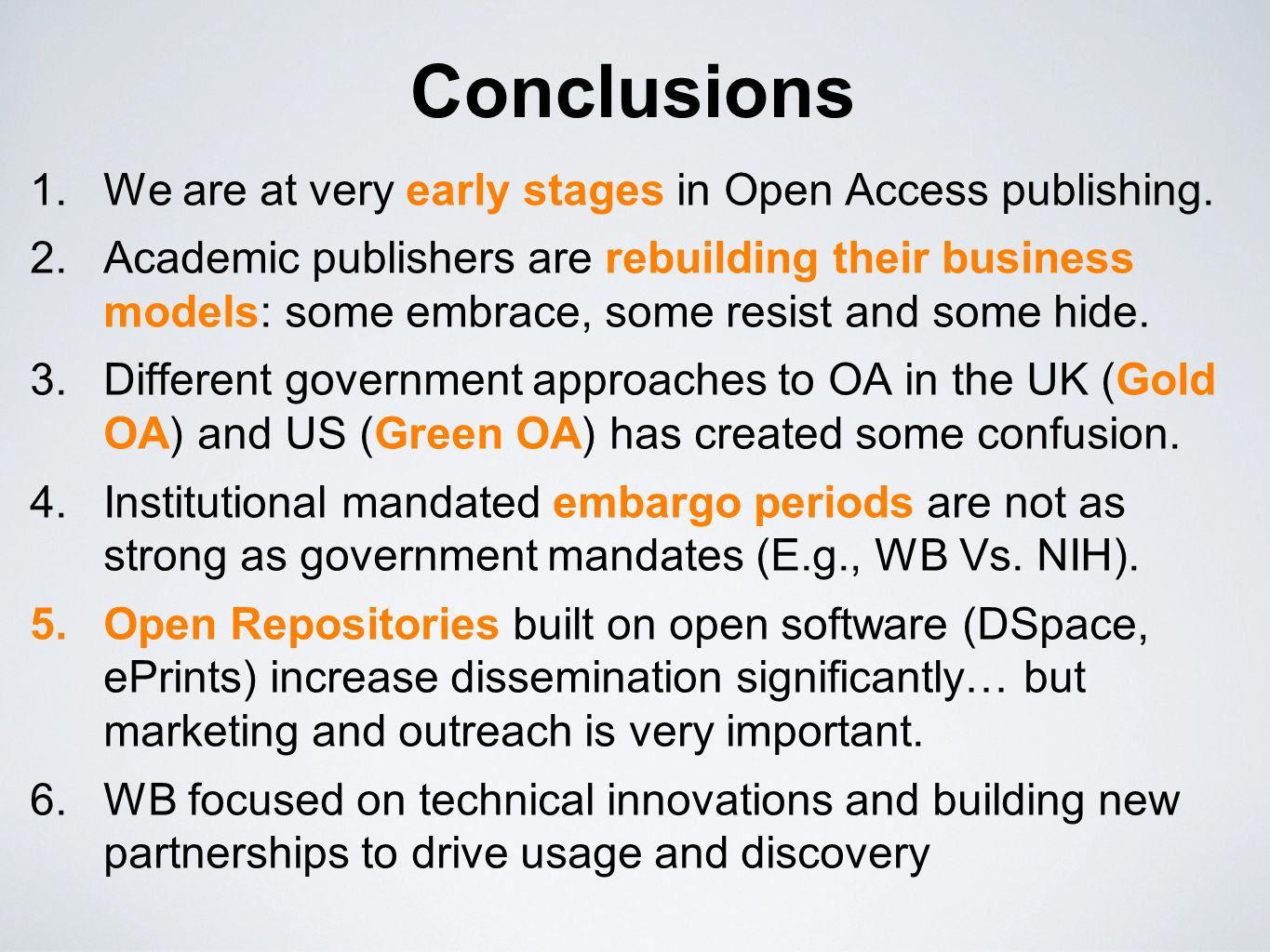 Conclusions 1.We are at very early stages in Open Access publishing. 2.Academic publishers are rebuilding their business models: some embrace, some re