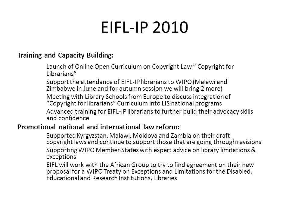 EIFL-IP 2010 Training and Capacity Building: Launch of Online Open Curriculum on Copyright Law Copyright for Librarians Support the attendance of EIFL