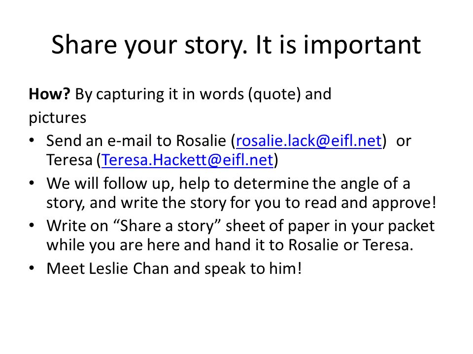 Share your story. It is important How? By capturing it in words (quote) and pictures Send an e-mail to Rosalie (rosalie.lack@eifl.net) or Teresa (Tere