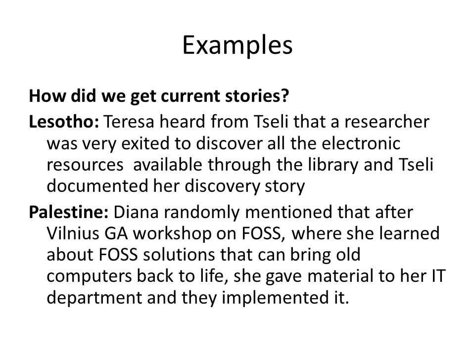 Examples How did we get current stories? Lesotho: Teresa heard from Tseli that a researcher was very exited to discover all the electronic resources a