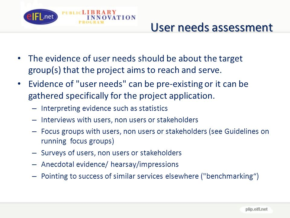User needs assessment The evidence of user needs should be about the target group(s) that the project aims to reach and serve.