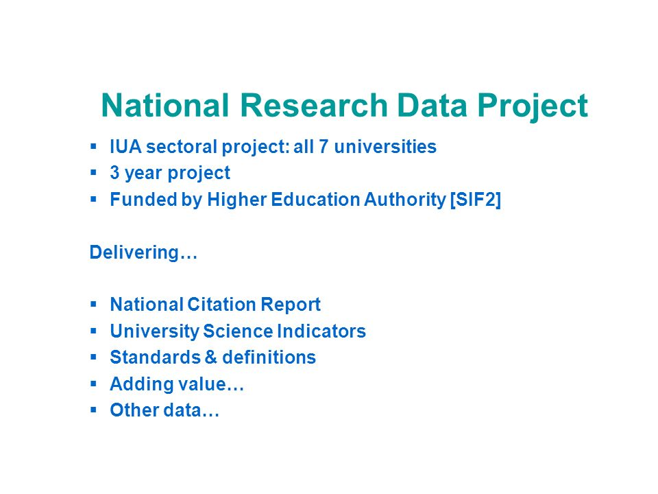 National Research Data Project IUA sectoral project: all 7 universities 3 year project Funded by Higher Education Authority [SIF2] Delivering… Nationa