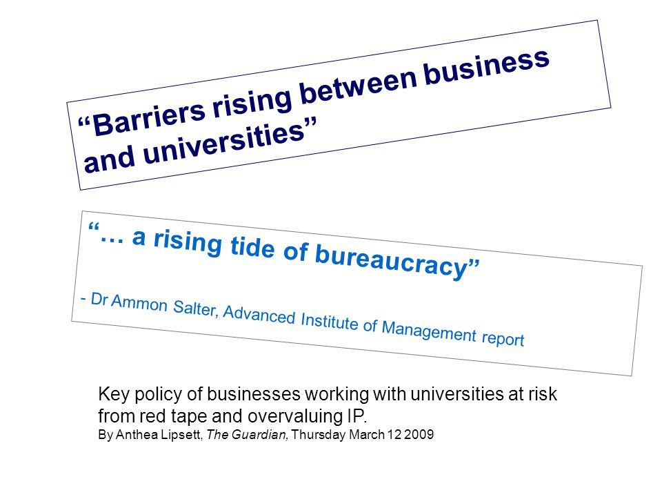 Barriers rising between business and universities Key policy of businesses working with universities at risk from red tape and overvaluing IP.