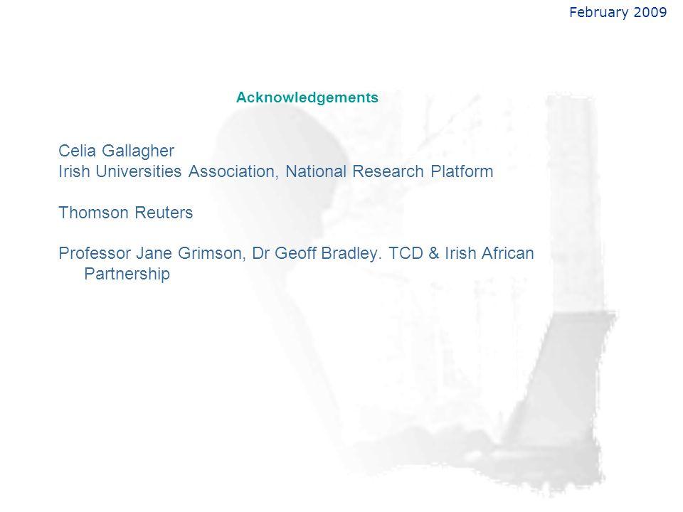February 2009 Acknowledgements Celia Gallagher Irish Universities Association, National Research Platform Thomson Reuters Professor Jane Grimson, Dr G