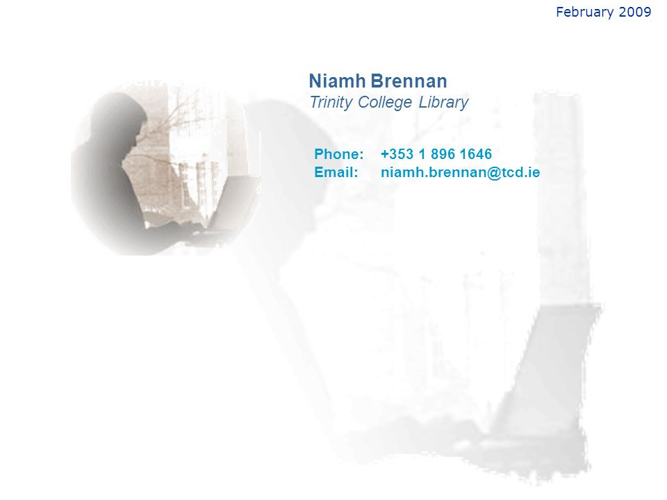February 2009 Open Access Niamh Brennan Trinity College Library Phone:+353 1 896 1646 Email:niamh.brennan@tcd.ie