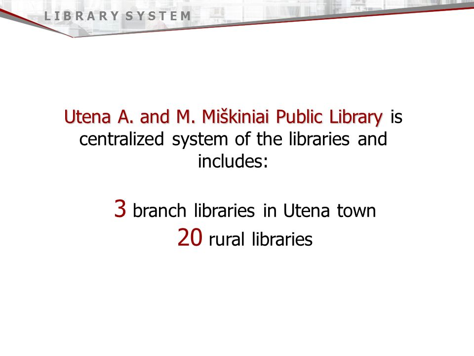 Utena A. and M. Miškiniai Public Library Utena A. and M. Miškiniai Public Library is centralized system of the libraries and includes: 3 branch librar