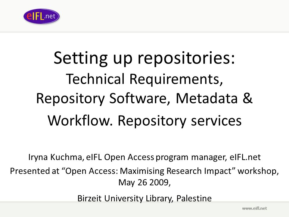 Setting up repositories: Technical Requirements, Repository Software, Metadata & Workflow. Repository services Iryna Kuchma, eIFL Open Access program