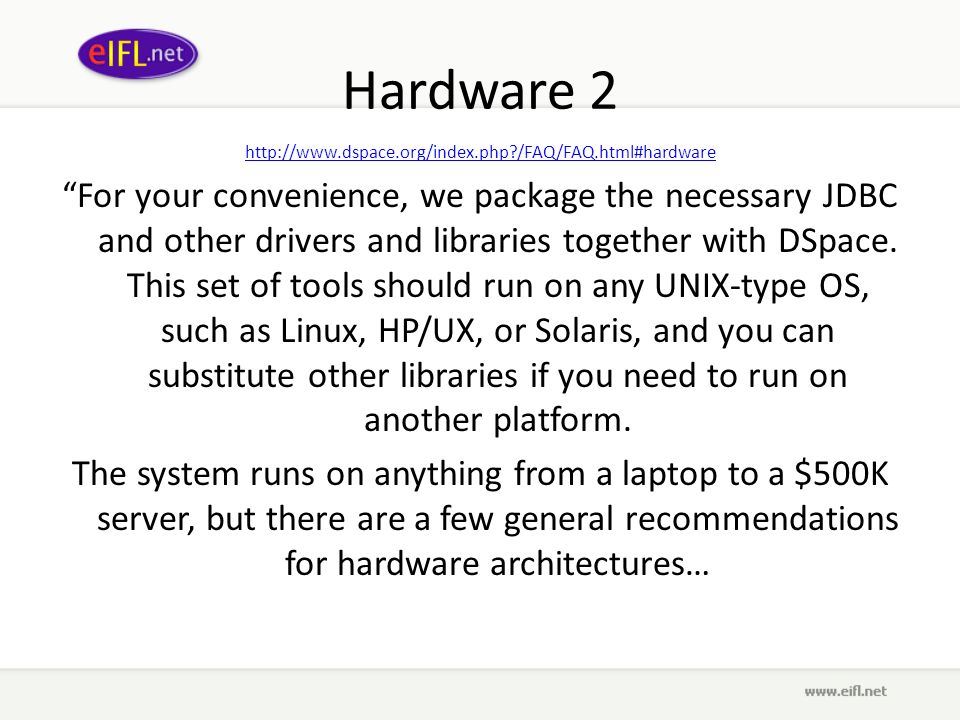 Hardware 2 http://www.dspace.org/index.php?/FAQ/FAQ.html#hardware For your convenience, we package the necessary JDBC and other drivers and libraries