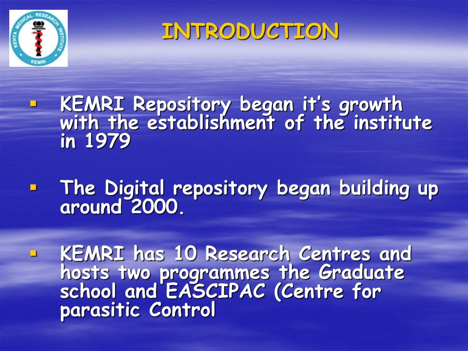 INTRODUCTION KEMRI Repository began its growth with the establishment of the institute in 1979 KEMRI Repository began its growth with the establishmen
