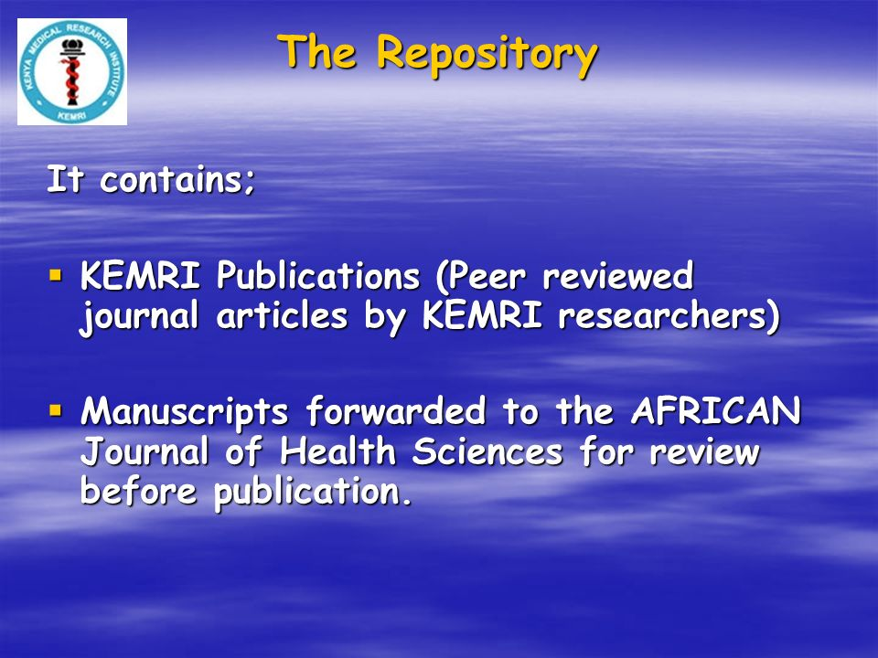 The Repository It contains; KEMRI Publications (Peer reviewed journal articles by KEMRI researchers) KEMRI Publications (Peer reviewed journal articles by KEMRI researchers) Manuscripts forwarded to the AFRICAN Journal of Health Sciences for review before publication.