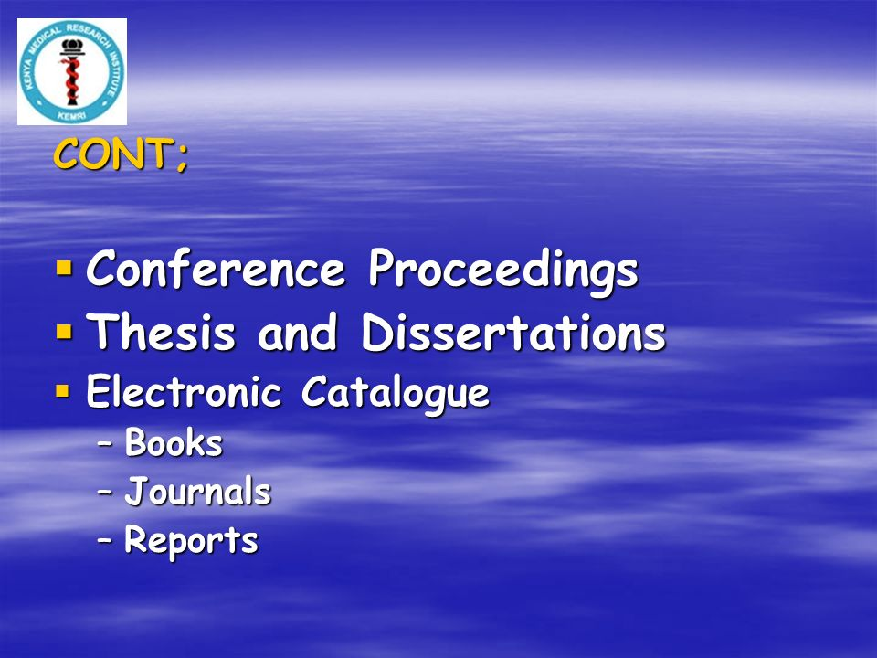 CONT; Conference Proceedings Conference Proceedings Thesis and Dissertations Thesis and Dissertations Electronic Catalogue Electronic Catalogue –Books –Journals –Reports