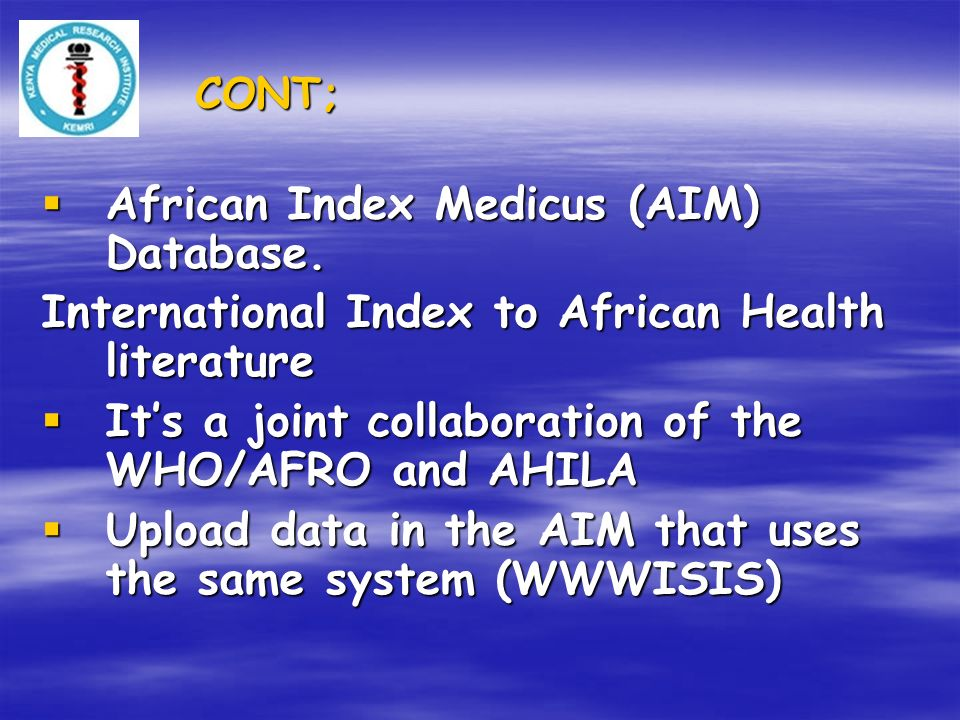 CONT; African Index Medicus (AIM) Database. African Index Medicus (AIM) Database. International Index to African Health literature Its a joint collabo