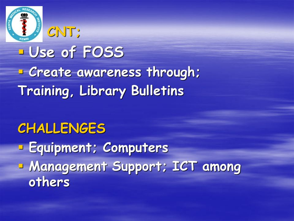 CNT; Use of FOSS Use of FOSS Create awareness through; Create awareness through; Training, Library Bulletins CHALLENGES Equipment; Computers Equipment