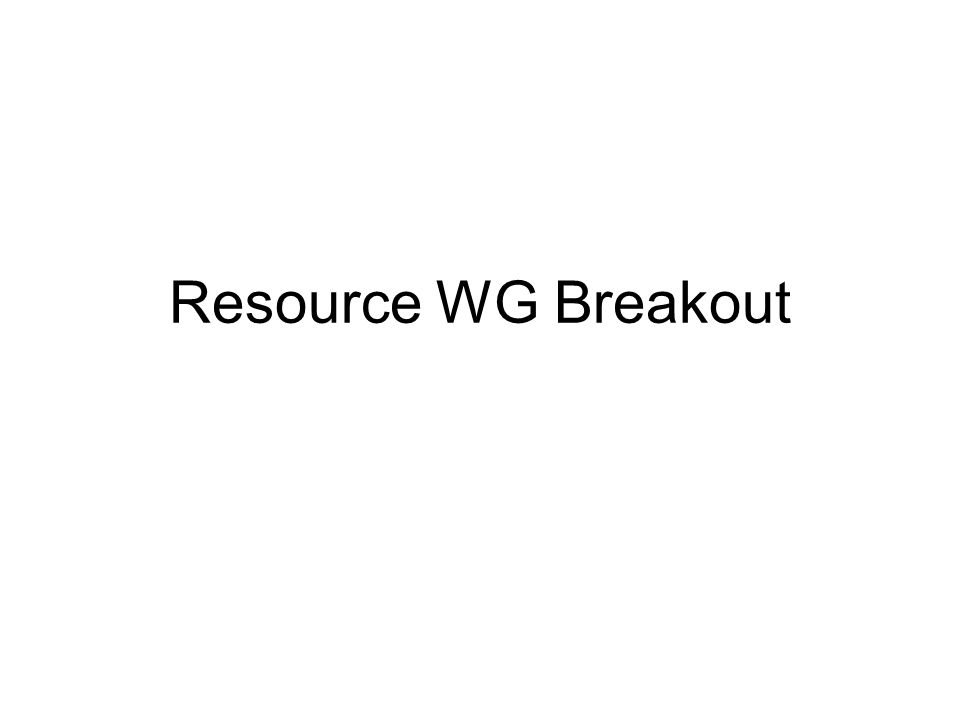 Resource WG Breakout