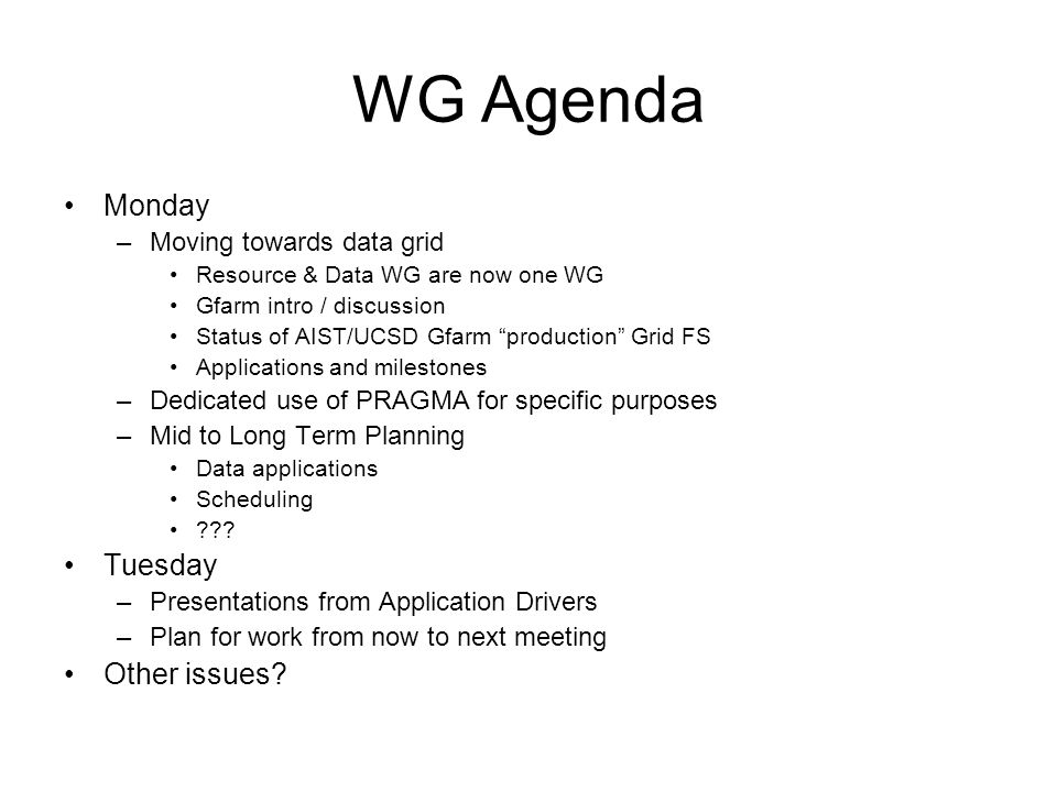 WG Agenda Monday –Moving towards data grid Resource & Data WG are now one WG Gfarm intro / discussion Status of AIST/UCSD Gfarm production Grid FS App