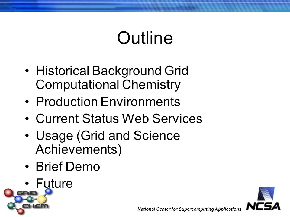 National Center for Supercomputing Applications Outline Historical Background Grid Computational Chemistry Production Environments Current Status Web