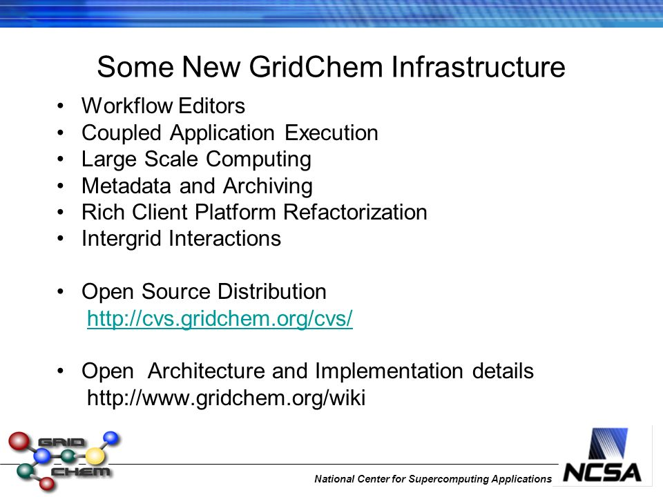 National Center for Supercomputing Applications Some New GridChem Infrastructure Workflow Editors Coupled Application Execution Large Scale Computing
