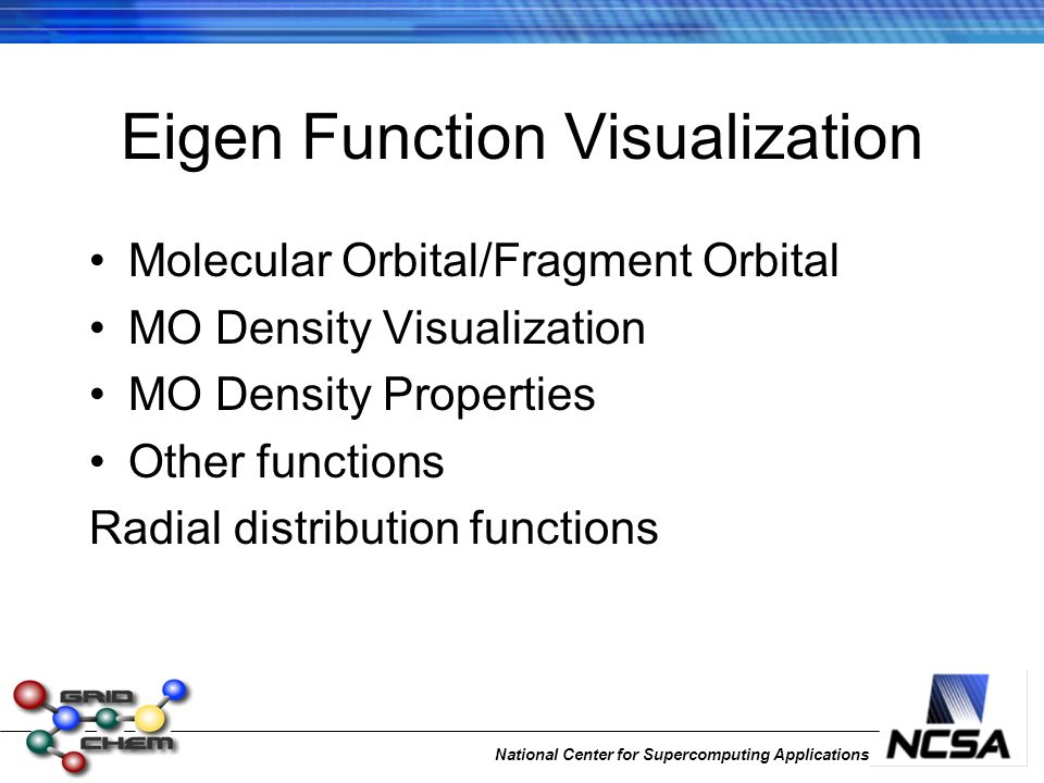 National Center for Supercomputing Applications Eigen Function Visualization Molecular Orbital/Fragment Orbital MO Density Visualization MO Density Properties Other functions Radial distribution functions