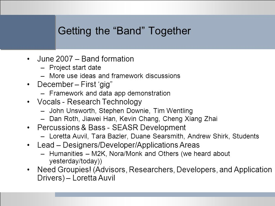 Getting the Band Together June 2007 – Band formation –Project start date –More use ideas and framework discussions December – First gig –Framework and