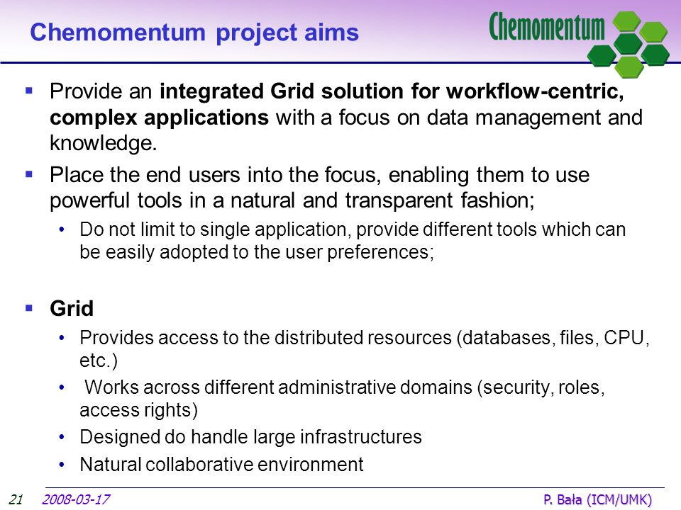 Chemomentum project aims Provide an integrated Grid solution for workflow-centric, complex applications with a focus on data management and knowledge.