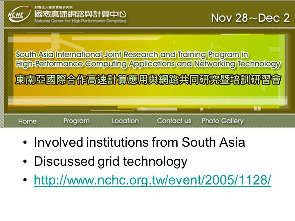 South Asia International Joint Research and Training Program in High- Permformance Computing Application and Networking Technology Involved institutions from South Asia Discussed grid technology