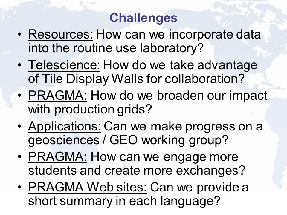 Challenges Resources: How can we incorporate data into the routine use laboratory? Telescience: How do we take advantage of Tile Display Walls for col