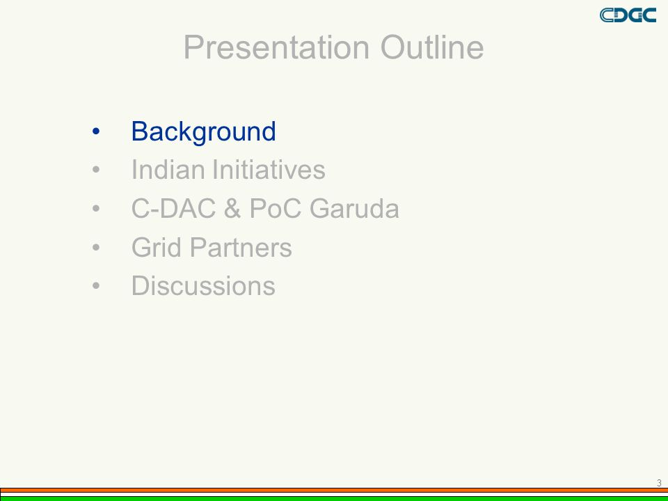 Presentation Outline Background Indian Initiatives C-DAC & PoC Garuda Grid Partners Discussions 3