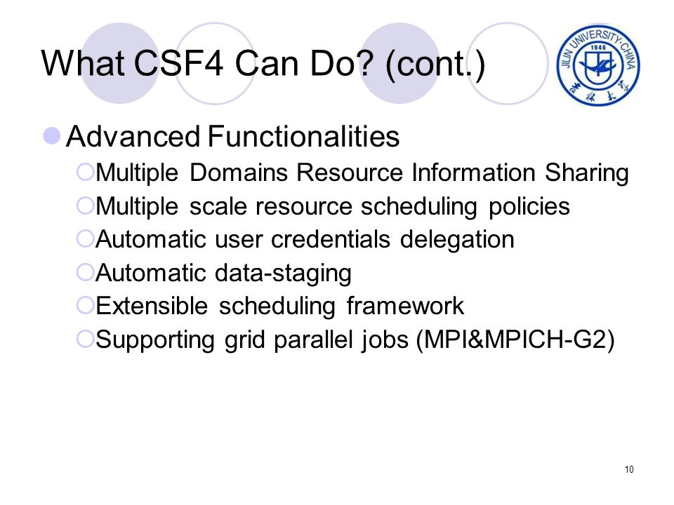 10 What CSF4 Can Do? (cont.) Advanced Functionalities Multiple Domains Resource Information Sharing Multiple scale resource scheduling policies Automa