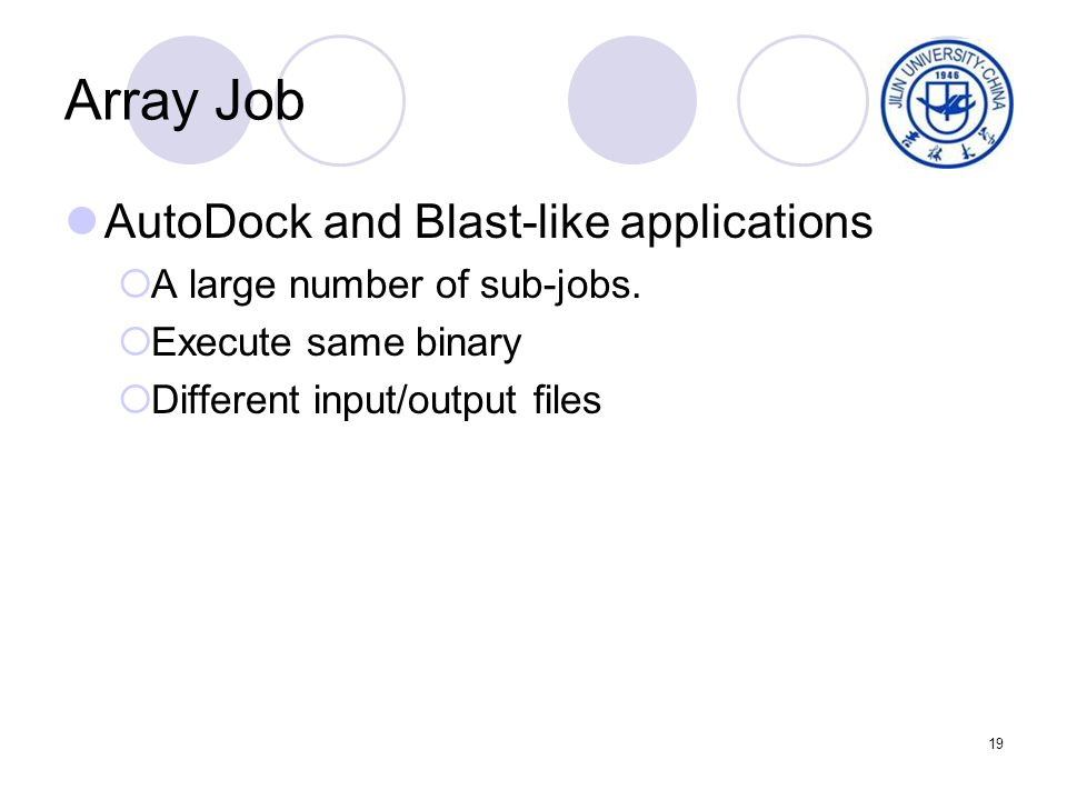 19 Array Job AutoDock and Blast-like applications A large number of sub-jobs.