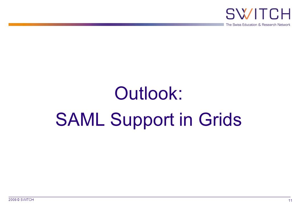 2008 © SWITCH 11 Outlook: SAML Support in Grids