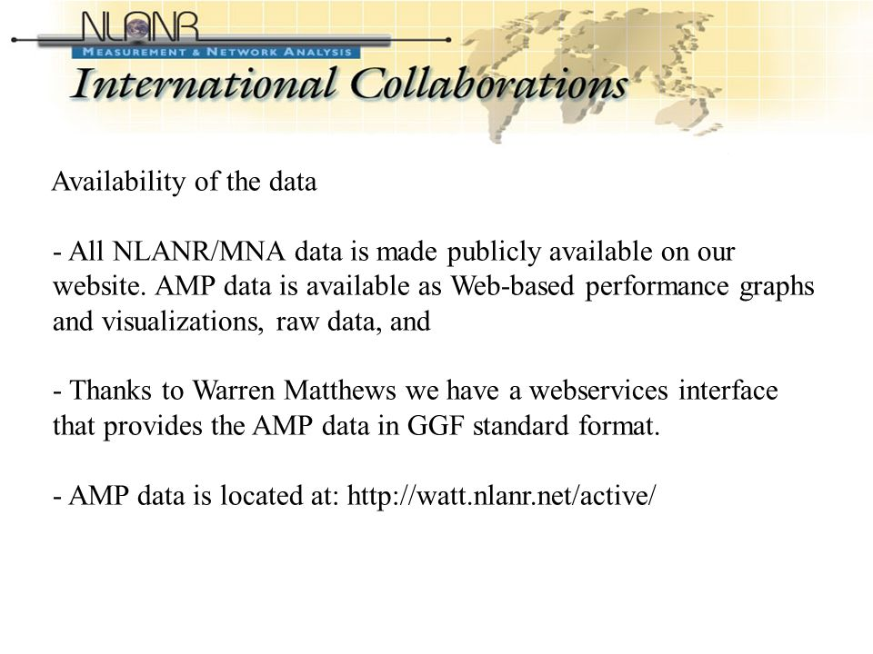 International Collaborations (data) Availability of the data - All NLANR/MNA data is made publicly available on our website.