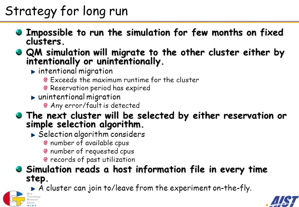 Strategy for long run Impossible to run the simulation for few months on fixed clusters.