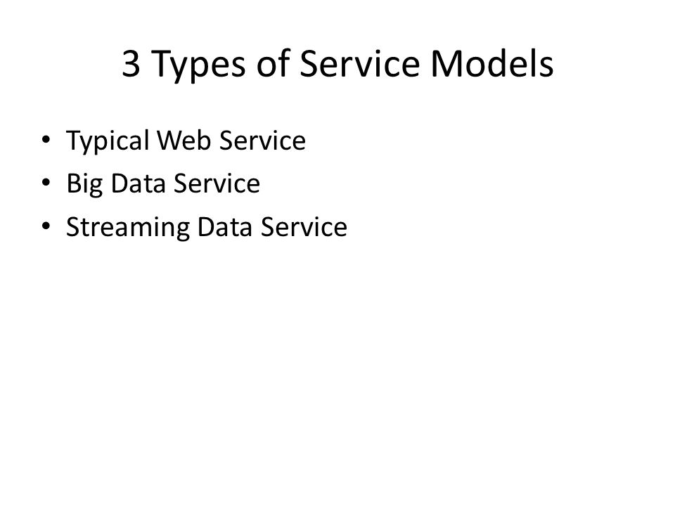 3 Types of Service Models Typical Web Service Big Data Service Streaming Data Service