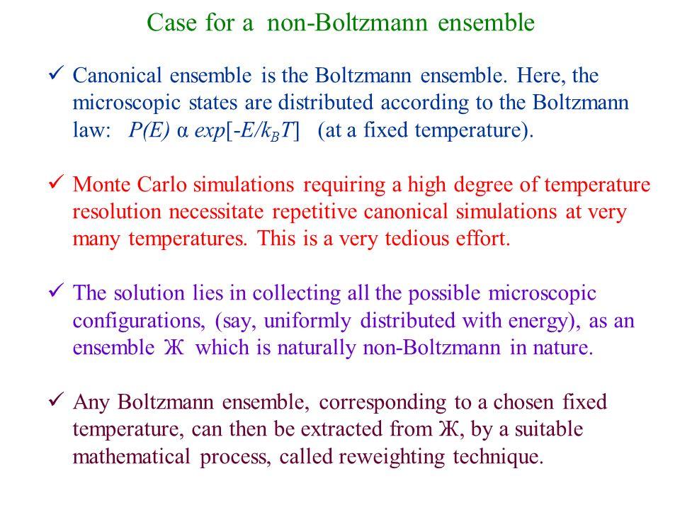 Case for a non-Boltzmann ensemble Canonical ensemble is the Boltzmann ensemble.