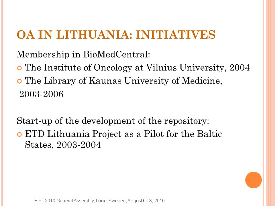 OA IN LITHUANIA: INITIATIVES Main OA events: Workshop Open Access and Scholarly Communication, 2005.