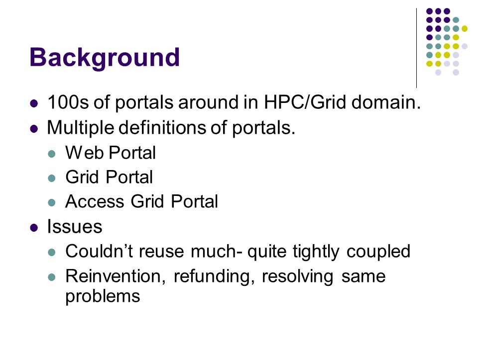 Background 100s of portals around in HPC/Grid domain.